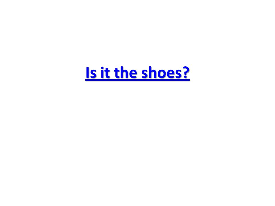 Is it the shoes