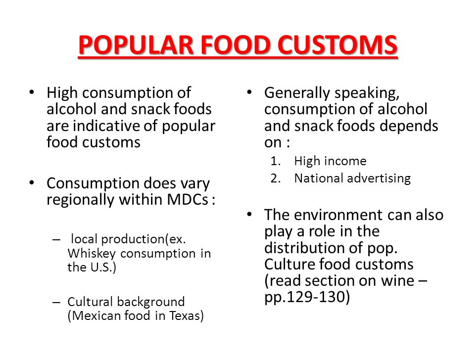 POPULAR FOOD CUSTOMS High consumption of alcohol and snack foods are indicative of popular food customs.