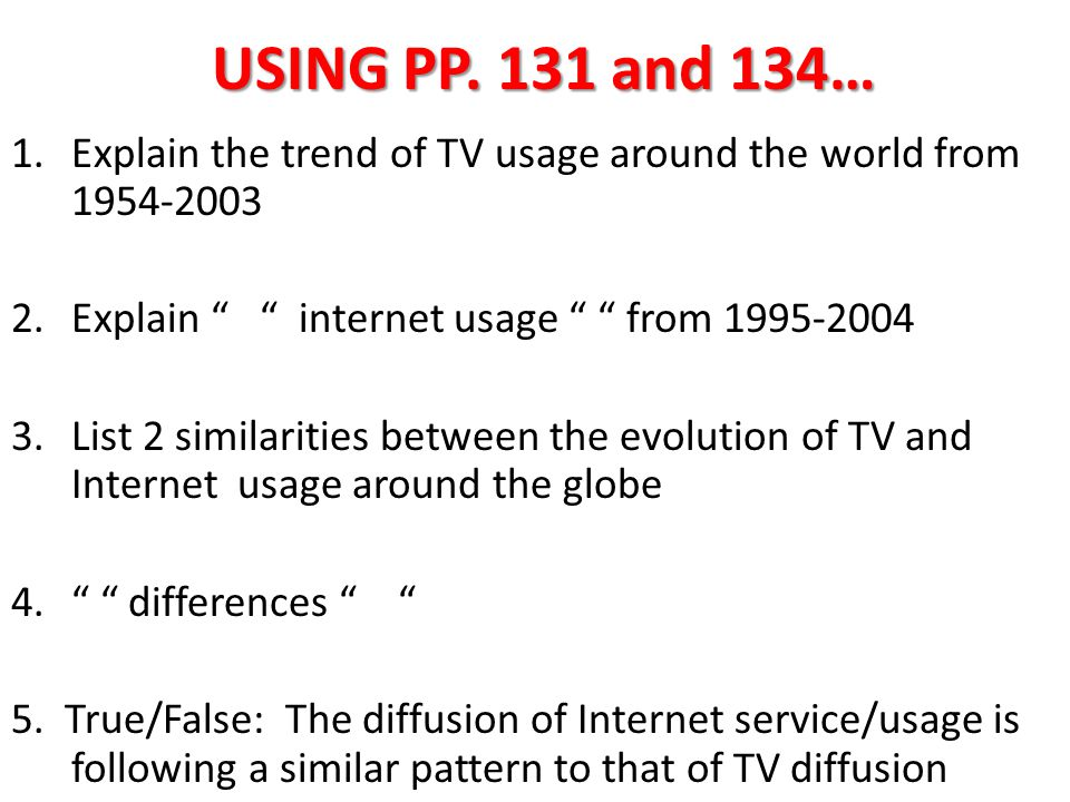 USING PP. 131 and 134… Explain the trend of TV usage around the world from 1954-2003. Explain internet usage from 1995-2004.