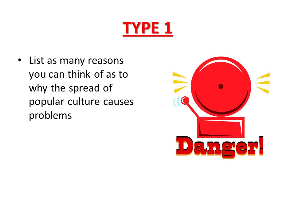 TYPE 1 List as many reasons you can think of as to why the spread of popular culture causes problems.
