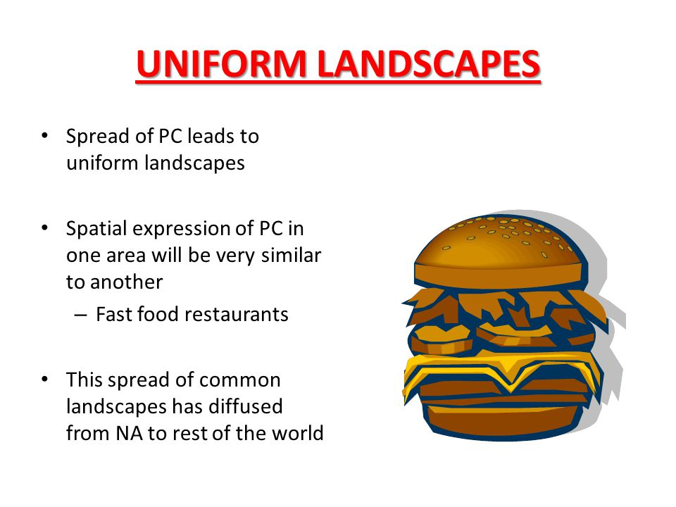 UNIFORM LANDSCAPES Spread of PC leads to uniform landscapes