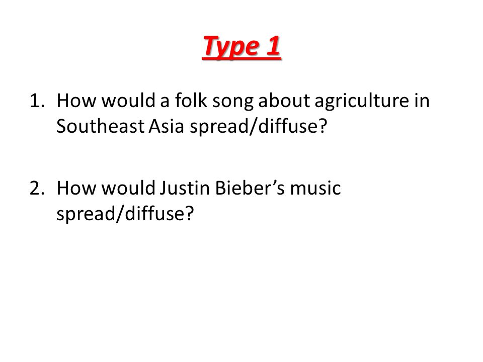 Type 1 How would a folk song about agriculture in Southeast Asia spread/diffuse.