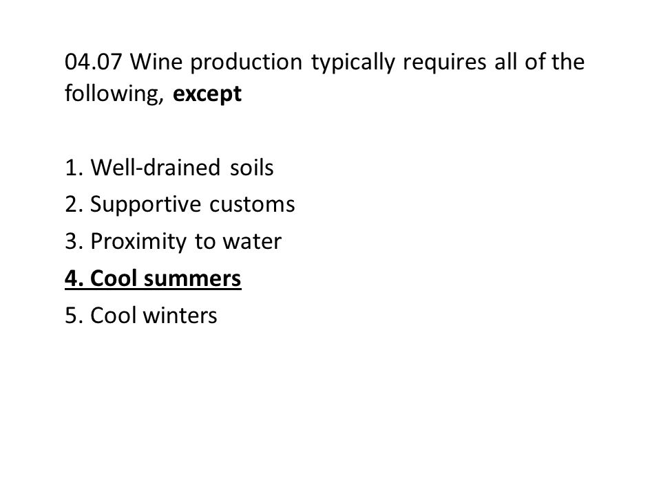 04.07 Wine production typically requires all of the following, except