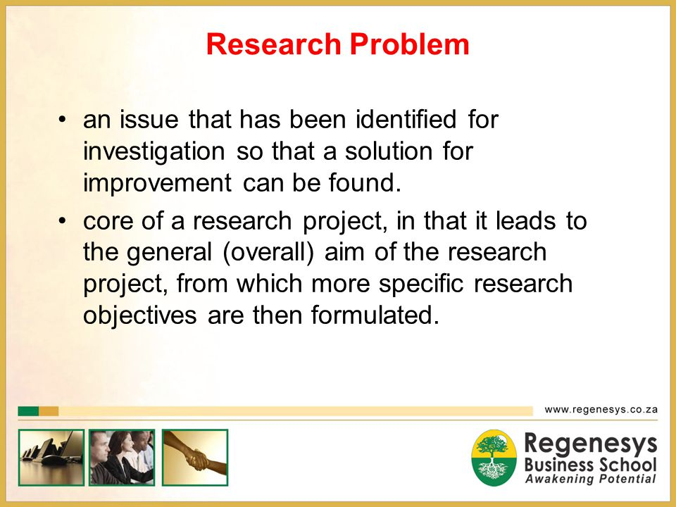 Research Problem an issue that has been identified for investigation so that a solution for improvement can be found.