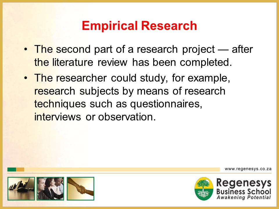 Empirical Research The second part of a research project — after the literature review has been completed.