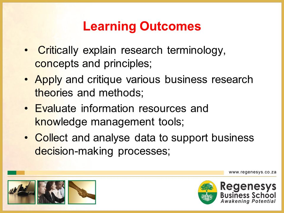 Learning Outcomes Critically explain research terminology, concepts and principles;