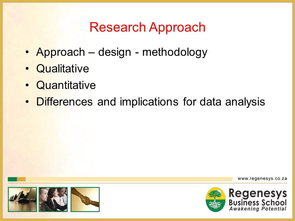 Research Approach Approach – design - methodology Qualitative