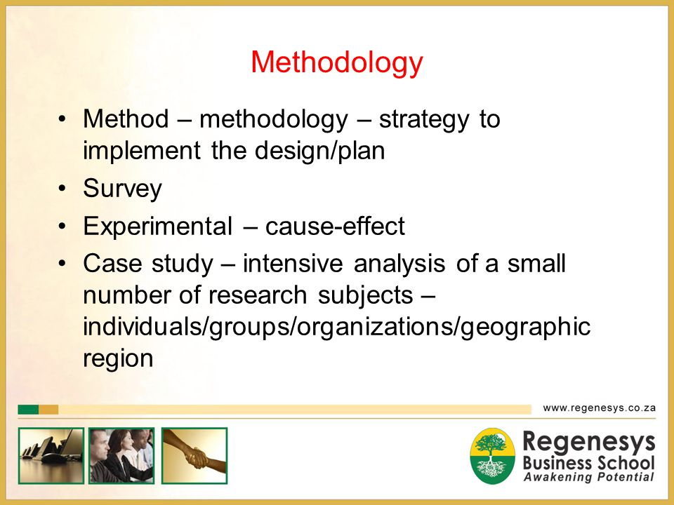 Methodology Method – methodology – strategy to implement the design/plan. Survey. Experimental – cause-effect.