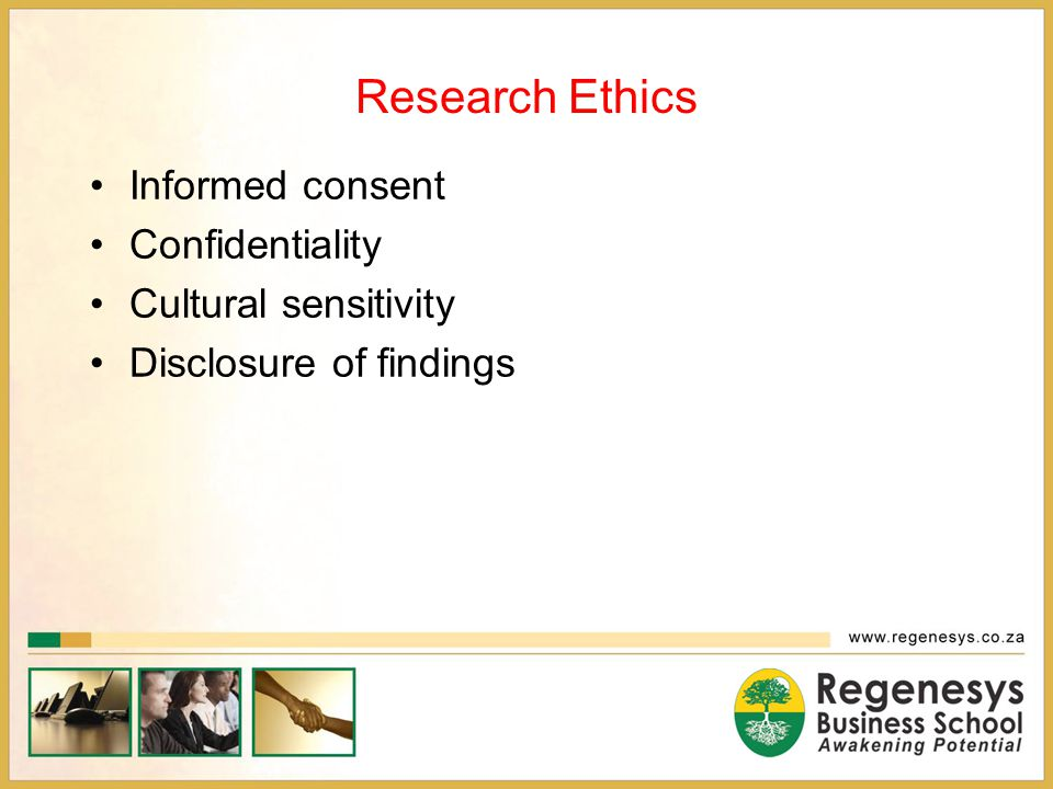 Research Ethics Informed consent Confidentiality Cultural sensitivity