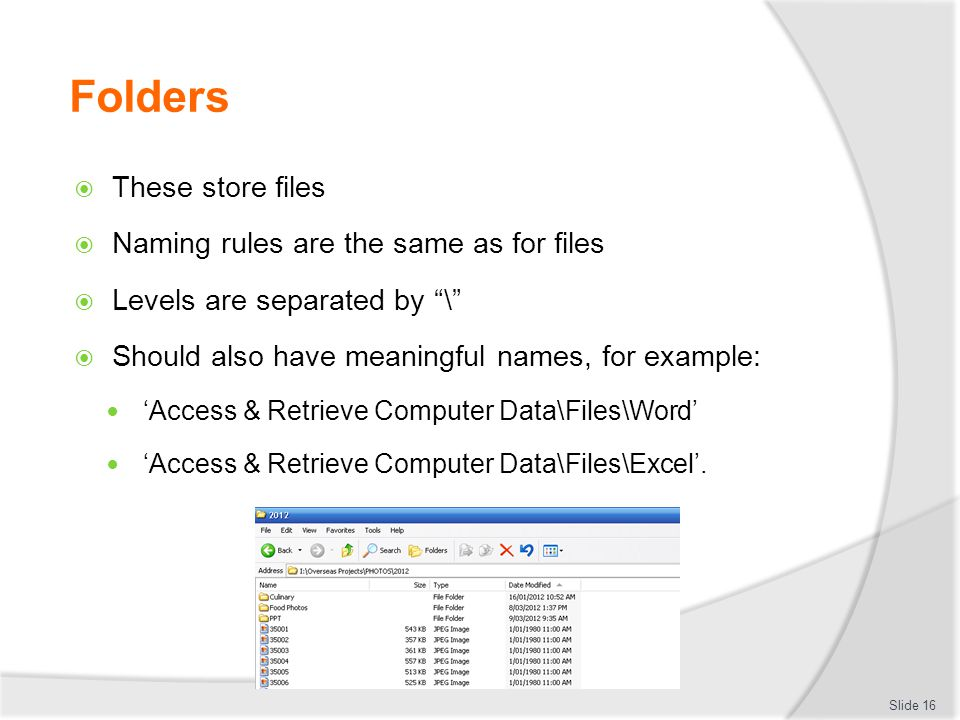 Folders These store files Naming rules are the same as for files