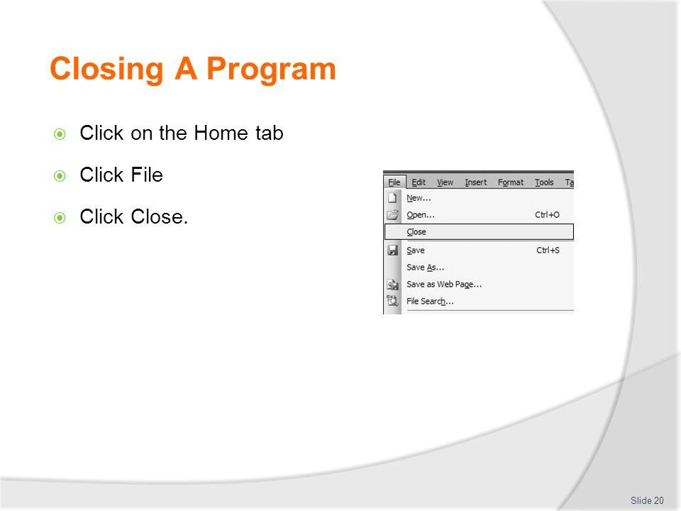 Closing A Program Click on the Home tab Click File Click Close.