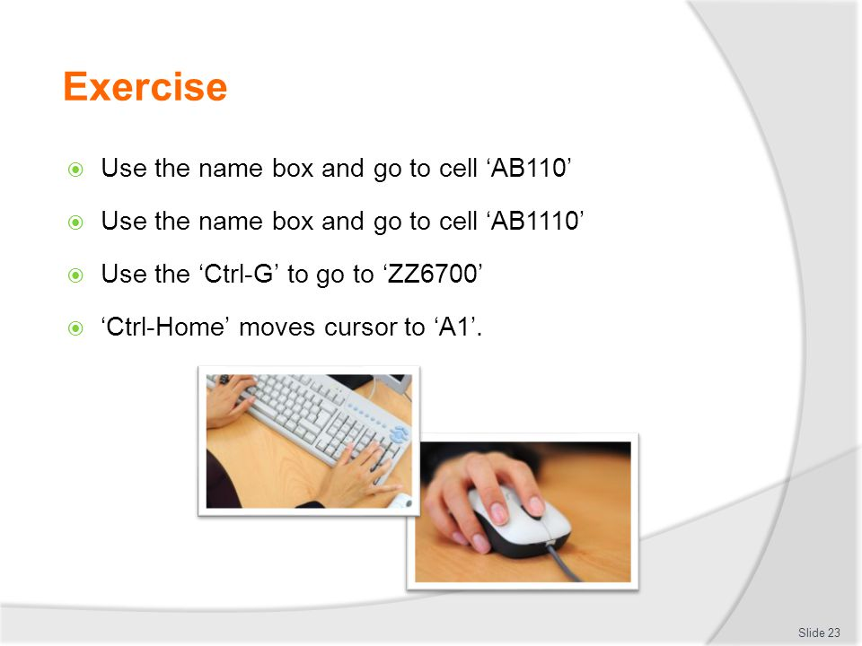 Exercise Use the name box and go to cell 'AB110'