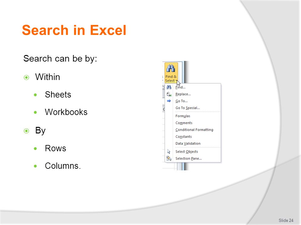Search in Excel Search can be by: Within By Sheets Workbooks Rows
