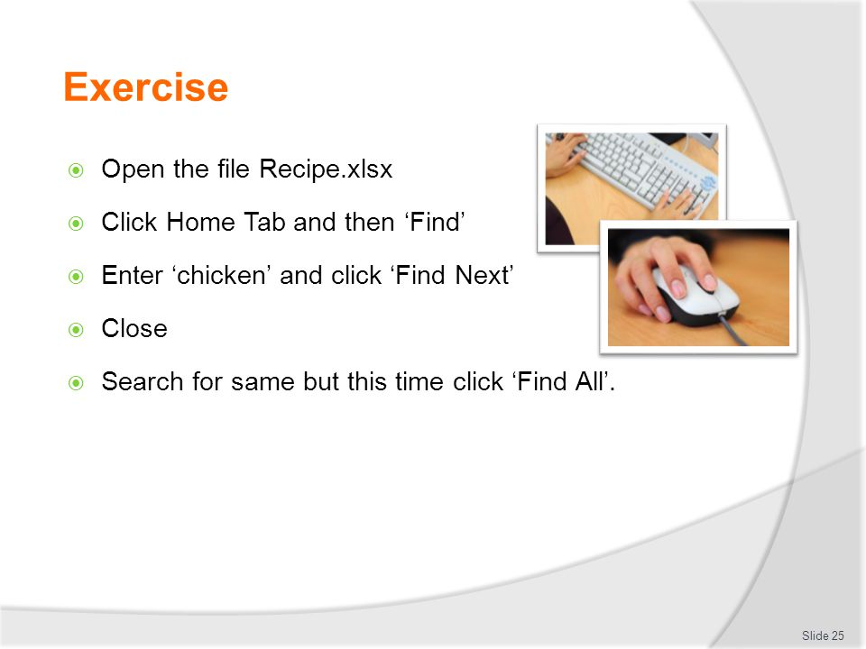 Exercise Open the file Recipe.xlsx Click Home Tab and then 'Find'