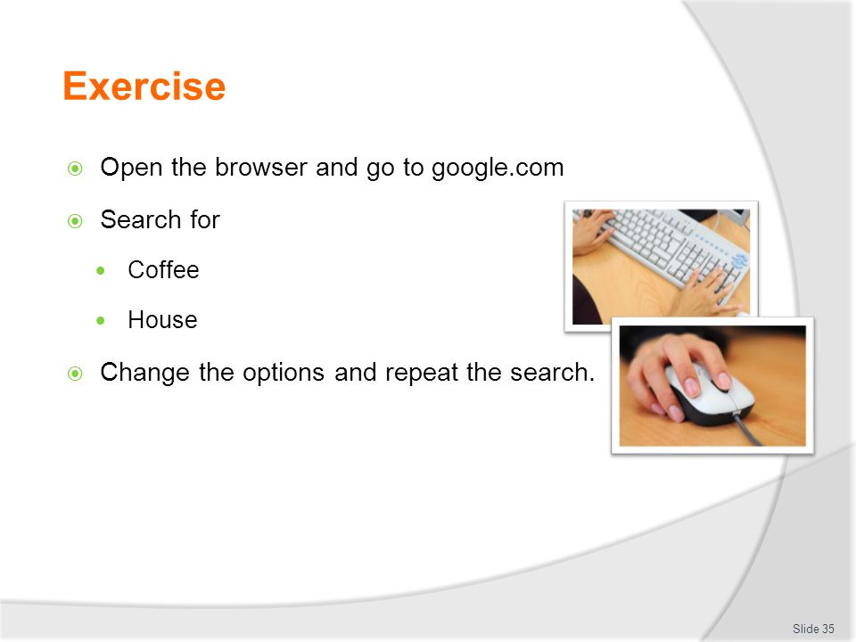 Exercise Open the browser and go to google.com Search for