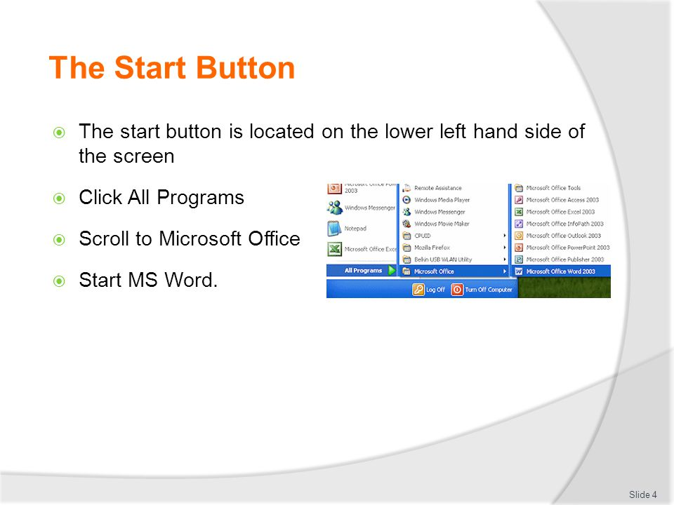 The Start Button The start button is located on the lower left hand side of the screen. Click All Programs.