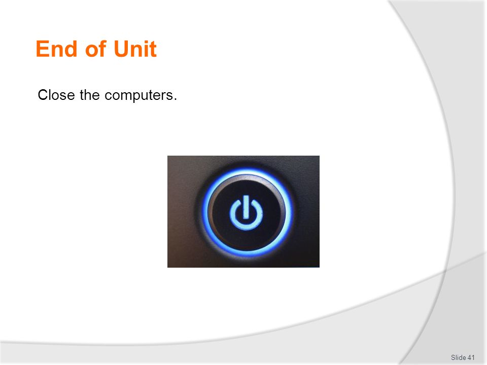 End of Unit Close the computers. Close computers Discuss unit