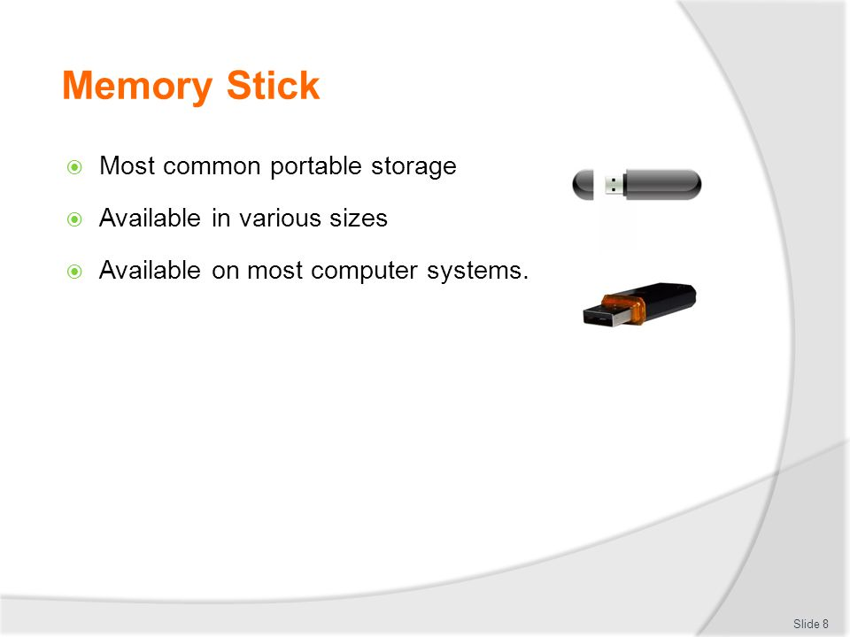 Memory Stick Most common portable storage Available in various sizes
