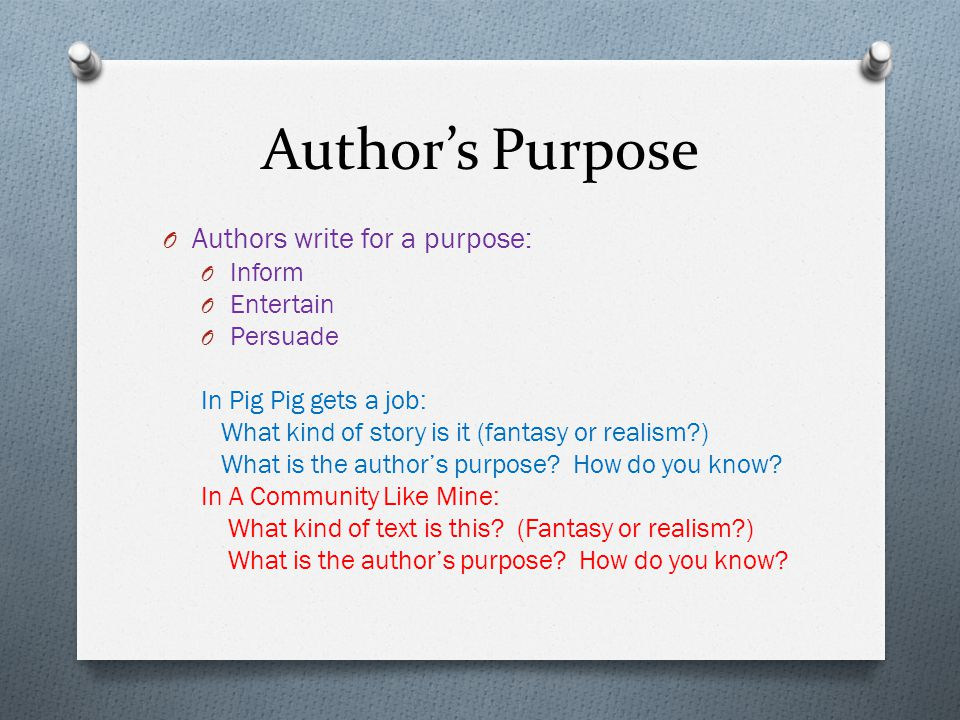 Author's Purpose Authors write for a purpose: Inform Entertain