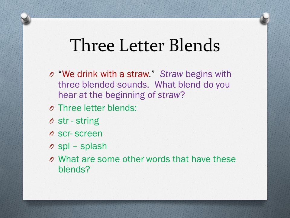 Three Letter Blends We drink with a straw. Straw begins with three blended sounds. What blend do you hear at the beginning of straw