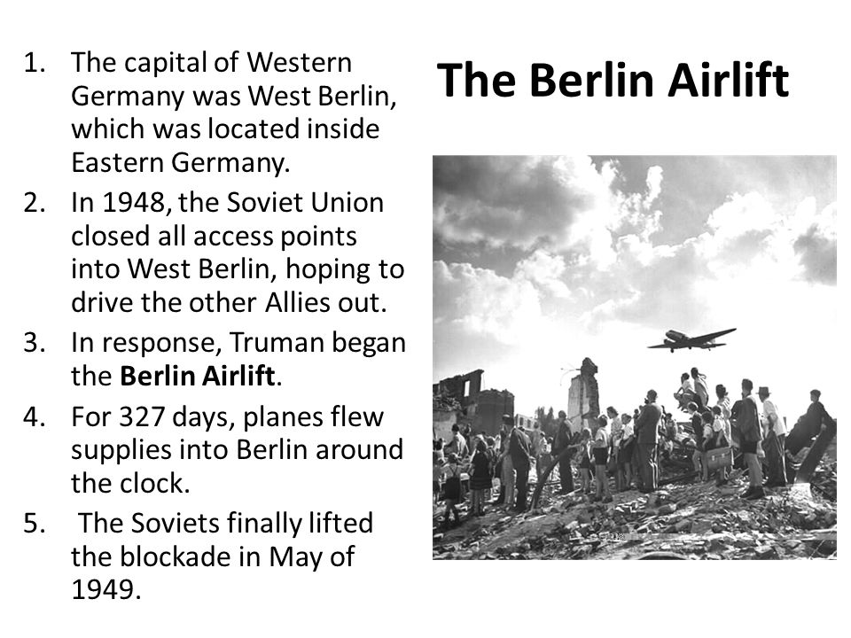 The Berlin Airlift The capital of Western Germany was West Berlin, which was located inside Eastern Germany.