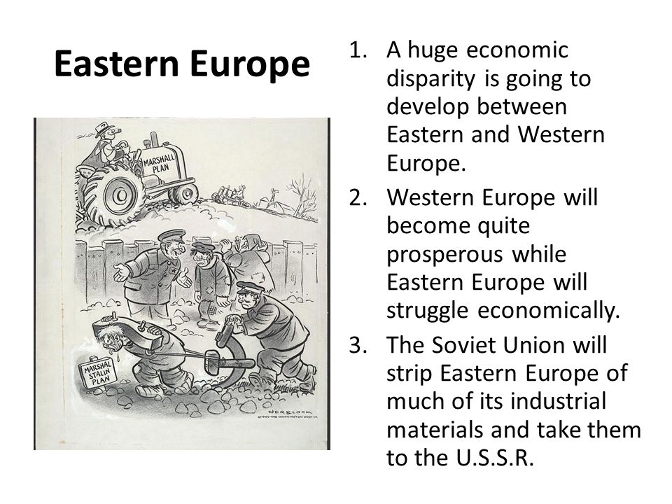 Eastern Europe A huge economic disparity is going to develop between Eastern and Western Europe.