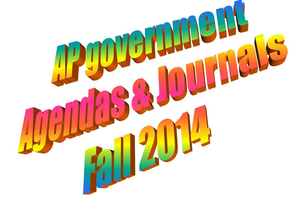 AP government Agendas & Journals Fall 2014