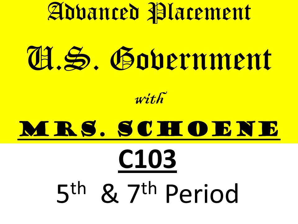 U.S. Government C103 5th & 7th Period Advanced Placement with