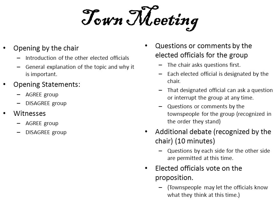 Town Meeting Questions or comments by the elected officials for the group. The chair asks questions first.