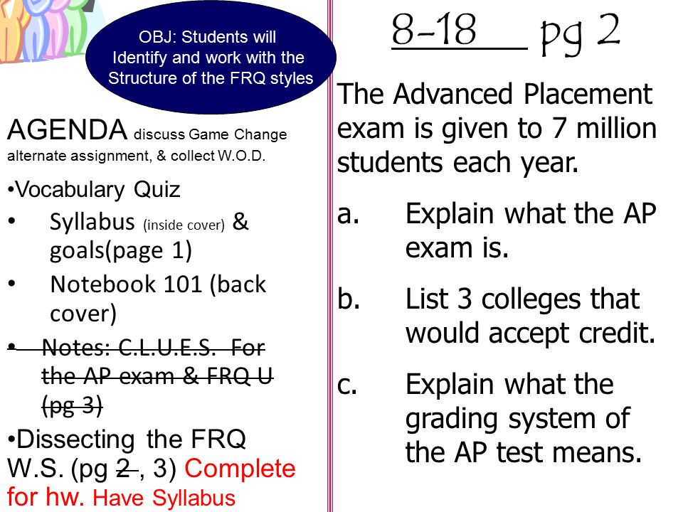 OBJ: Students will Identify and work with the. Structure of the FRQ styles. 8-18 pg 2.