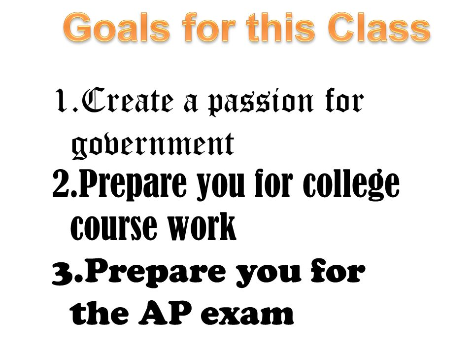 Goals for this Class Create a passion for government