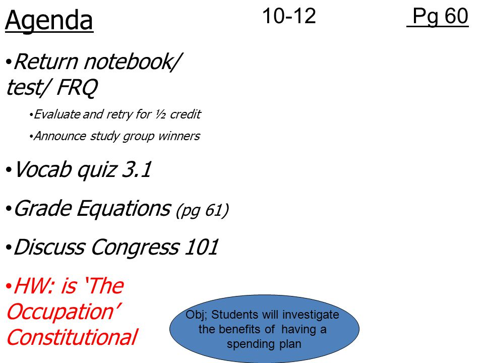 Agenda 10-12 Pg 60 Return notebook/ test/ FRQ Vocab quiz 3.1