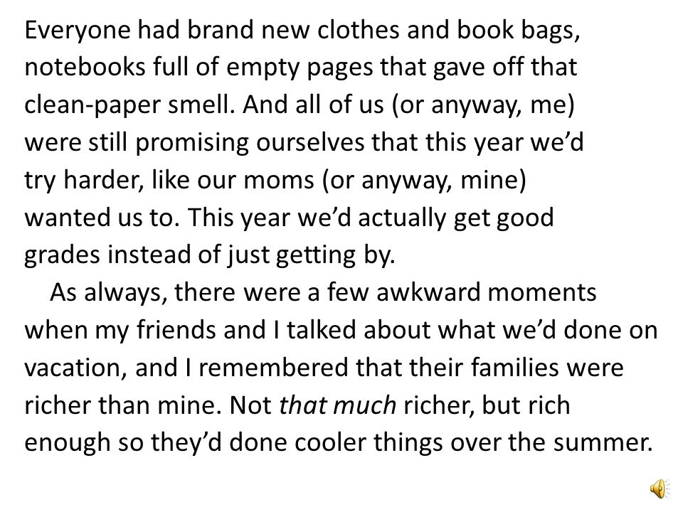Everyone had brand new clothes and book bags, notebooks full of empty pages that gave off that clean-paper smell.