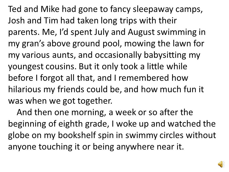 Ted and Mike had gone to fancy sleepaway camps, Josh and Tim had taken long trips with their parents.