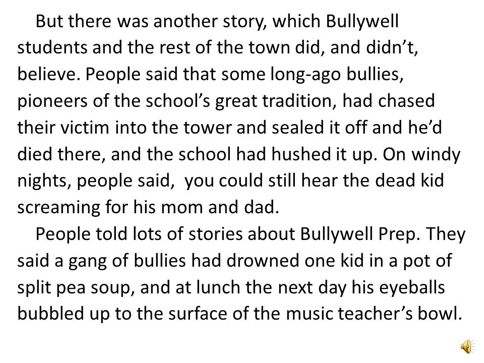 But there was another story, which Bullywell students and the rest of the town did, and didn't, believe.