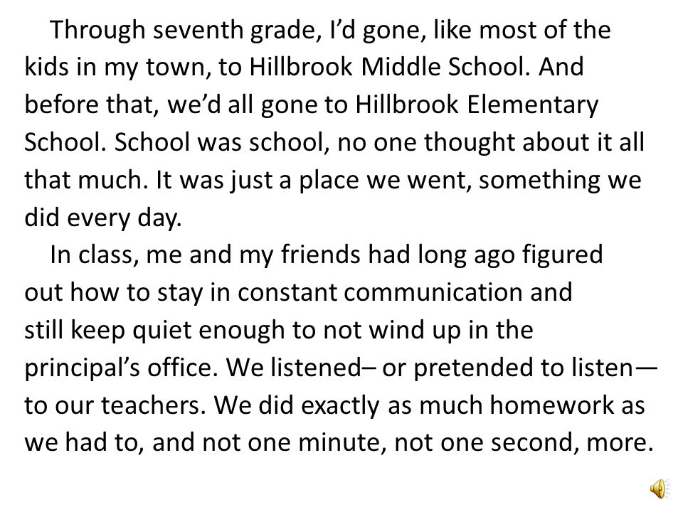 Through seventh grade, I'd gone, like most of the kids in my town, to Hillbrook Middle School.