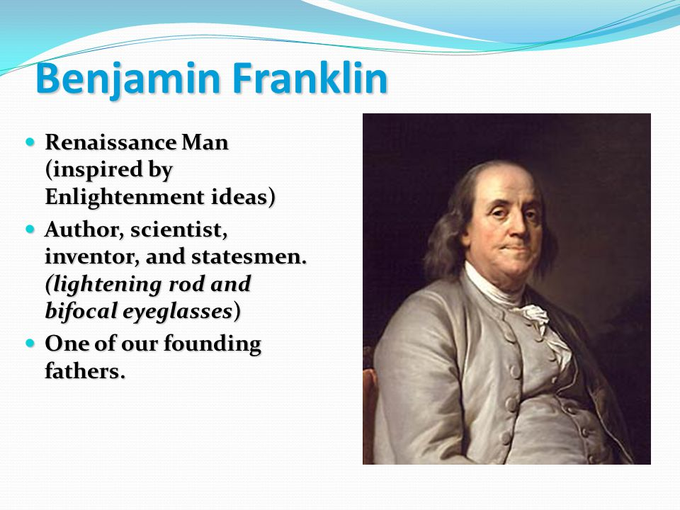Benjamin Franklin Renaissance Man (inspired by Enlightenment ideas)