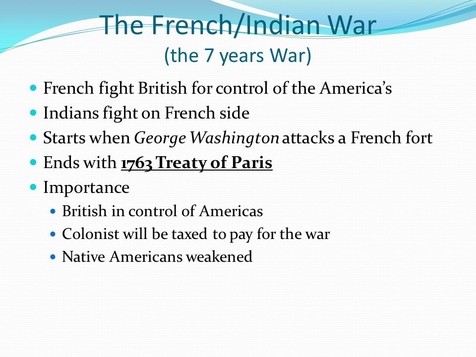 The French/Indian War (the 7 years War)