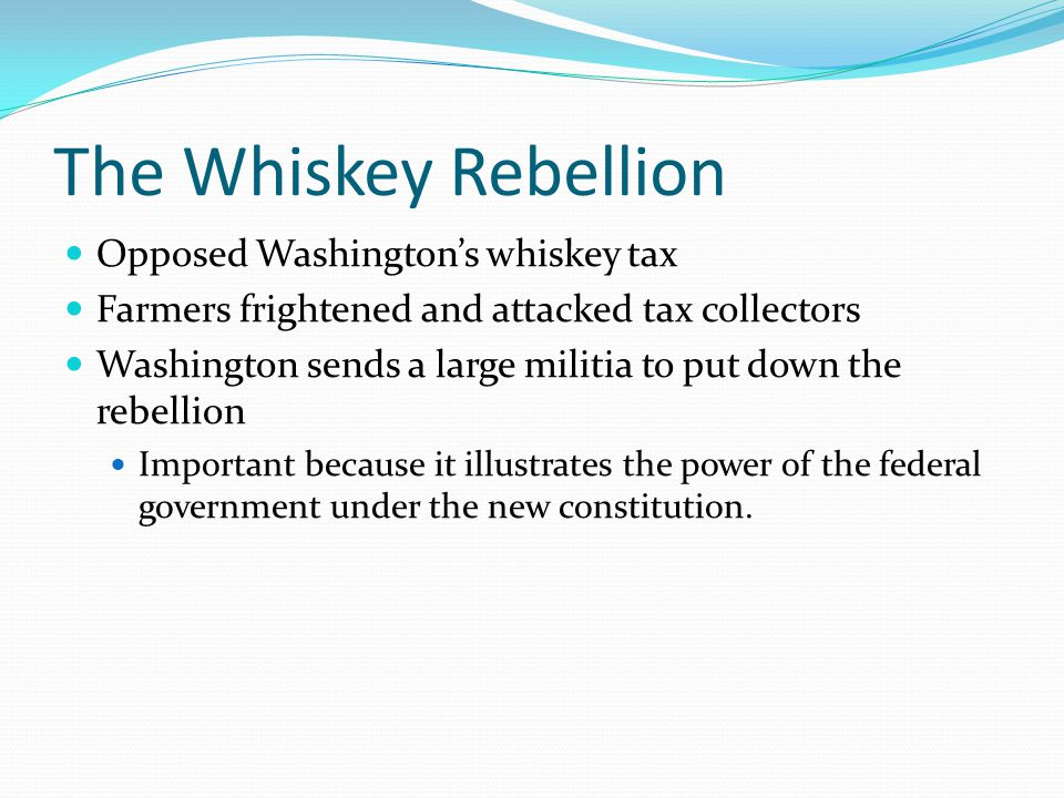 The Whiskey Rebellion Opposed Washington's whiskey tax