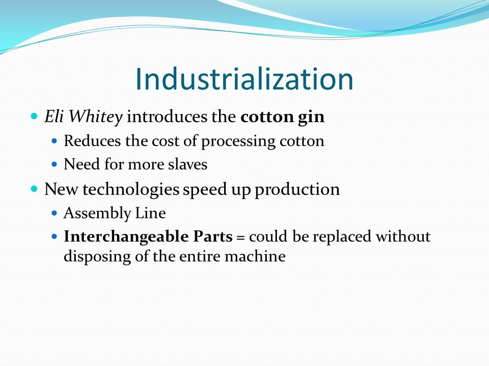 Industrialization Eli Whitey introduces the cotton gin