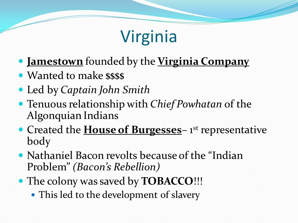 Virginia Jamestown founded by the Virginia Company Wanted to make $$$$