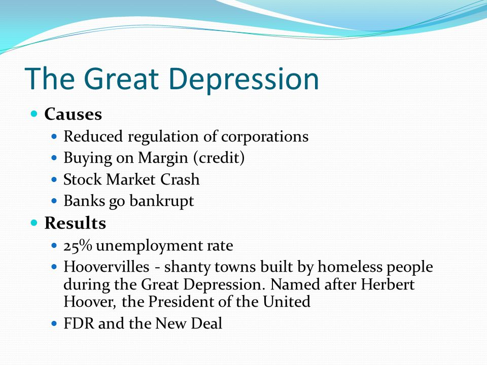 The Great Depression Causes Results Reduced regulation of corporations