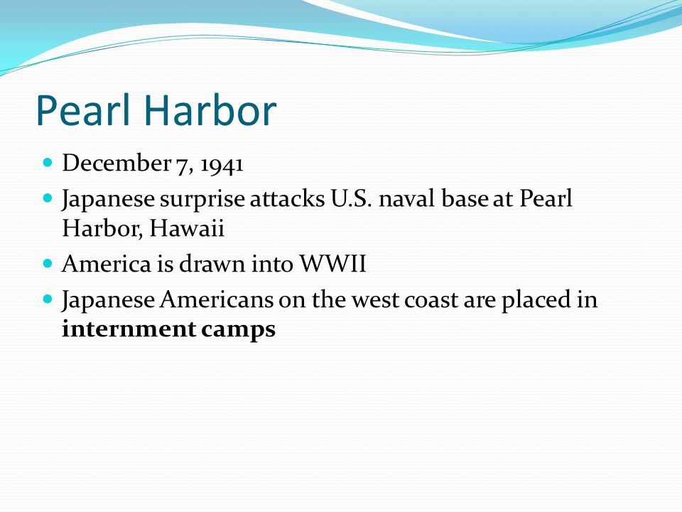 Pearl Harbor December 7, 1941. Japanese surprise attacks U.S. naval base at Pearl Harbor, Hawaii. America is drawn into WWII.