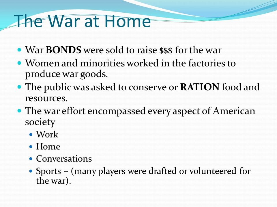 The War at Home War BONDS were sold to raise $$$ for the war