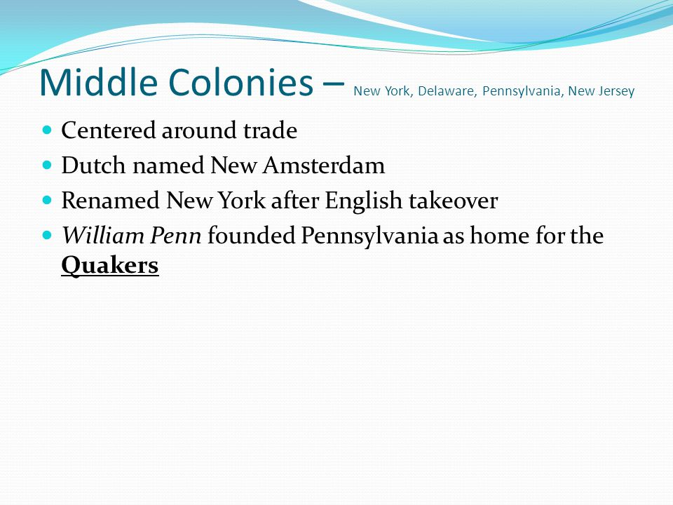 Middle Colonies – New York, Delaware, Pennsylvania, New Jersey