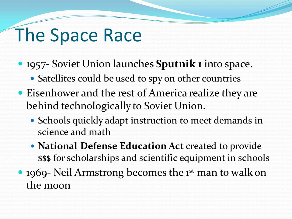The Space Race 1957- Soviet Union launches Sputnik 1 into space.