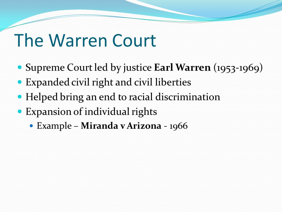 The Warren Court Supreme Court led by justice Earl Warren (1953-1969)