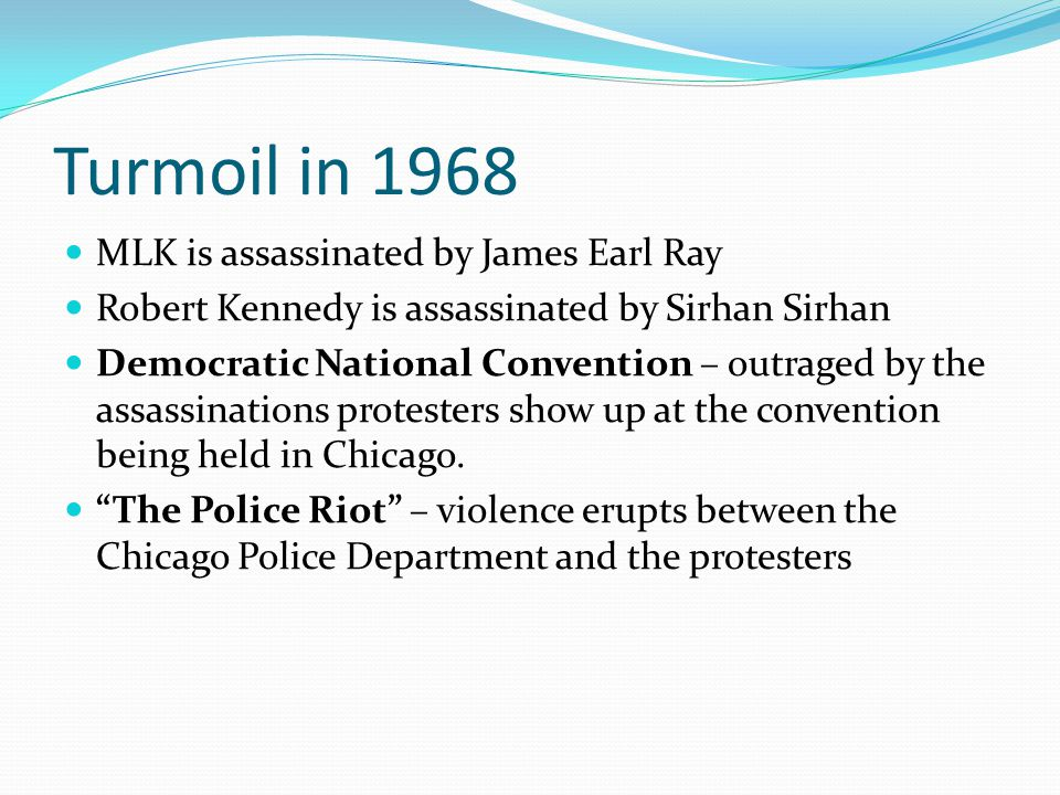 Turmoil in 1968 MLK is assassinated by James Earl Ray