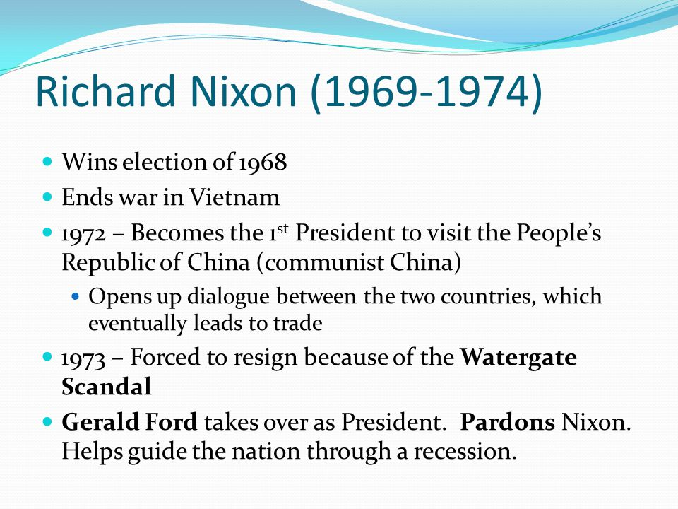 Richard Nixon (1969-1974) Wins election of 1968 Ends war in Vietnam