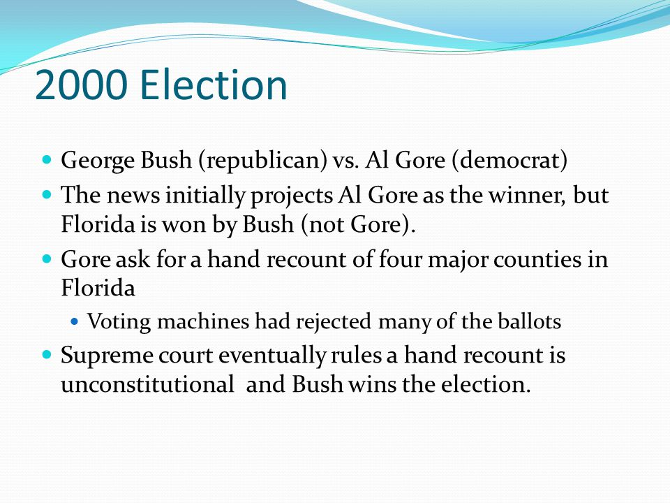 2000 Election George Bush (republican) vs. Al Gore (democrat)
